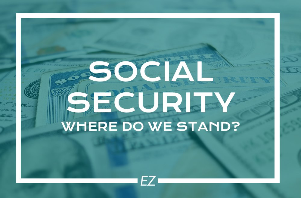 EZ IRA - Social Security where do we stand?